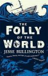 100 word review: Folly of the World, by Jesse Bullington